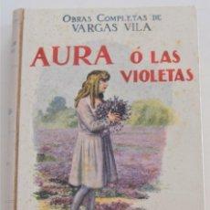Libros antiguos: AURA Ó LAS VIOLETAS - OBRAS COMPLETAS DE VARGAS VILA - RAMÓN SOPENA, EDITOR - BARCELONA 1934. Lote 262458335