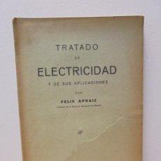 Libros antiguos: TRATADO DE EECTRICIDAD Y DE SUS APLICACIONES POR FELIX APRAIZ. IMP. DE A. ORTEGA 1933. Lote 262577160