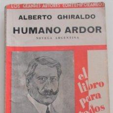 Libros antiguos: HUMANO ARDOR, NOVELA ARGENTINA - ALBERTO GHIRALDO - LOS GRANDES AUTORES CONTEMPORÁNEOS Nº 20 - 1930. Lote 262579955
