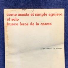 Libros antiguos: ASUSTA SIMPLE AGUJERO SOLO HUECO FEROZ CARETA FRANCISCO MATEOS PAPAPAJAROS AUTOGRAFO FIRMA DEDICA. Lote 262724525