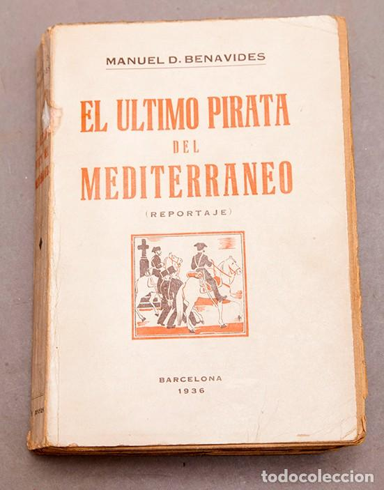 MANUEL D. BENAVIDES : EL ÚLTIMO PIRATA DEL MEDITERRANEO ( REPORTAJE ) 1936 (Libros Antiguos, Raros y Curiosos - Literatura - Otros)