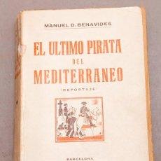 Livres anciens: MANUEL D. BENAVIDES : EL ÚLTIMO PIRATA DEL MEDITERRANEO ( REPORTAJE ) 1936. Lote 262739085