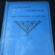Libros antiguos: CONSTANCE SHERWOOD AN AUTOBIOGRAPHY OF THE SIXTEENTH CENTURY. LADY GEORGIANA FULLERTON 1908 SANDS Cº. Lote 262841185