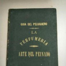 Libros antiguos: LA PERFUMERÍA MODERNA. ARTE DEL PEINADO. GUÍA DEL PELUQUERO. JACOBO STIELER. S. XIX BARCELONA.. Lote 262849560