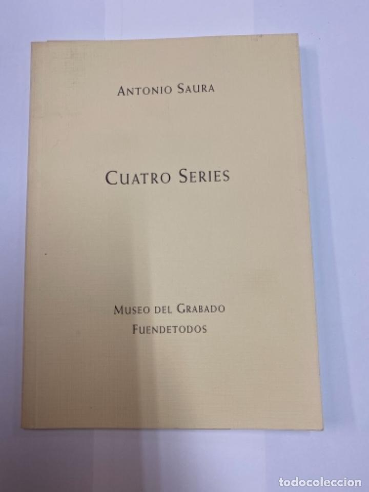 CUATRO SERIES, ANTONIO SAURA. MUSEO DEL GRABADO DE FUENDETODOS (Libros Antiguos, Raros y Curiosos - Bellas artes, ocio y coleccionismo - Otros)