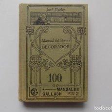 Libros antiguos: LIBRERIA GHOTICA. JOSE CUCHY. MANUAL DEL PINTOR DECORADOR. 1923. ILUSTRADO.. Lote 263181060