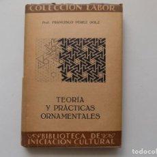 Libros antiguos: LIBRERIA GHOTICA. PEREZ DOLZ. TEORIA Y PRACTICAS ORNAMENTALES. LABOR 1937. MUY ILUSTRADO.. Lote 263192195