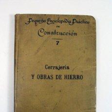 Libros antiguos: CERRAJERIA Y OBRAS DE HIERRO. PEQUEÑA ENCICLOPEDIA PRACTICA DE CONSTRUCCION. 1908. Lote 263540980