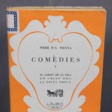 Libros antiguos: COMEDIES D'EN PERE D'A PENYA TOMO I - BIBLIOTECA LES ILLES D'OR 1934. Lote 263588835