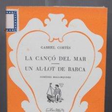 Libros antiguos: LA CANÇÓ DEL MAR Y UN AL·LOT DE BARCA - GABRIEL CORTÈS - EDITORIAL MOLL 1935. Lote 263588950