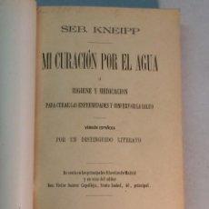 Libros antiguos: KNEIPP. MI CURACIÓN POR EL AGUA (1892). Lote 263810420