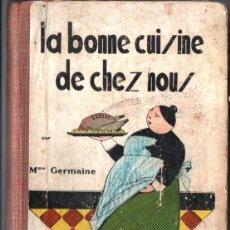Libros antiguos: MME. GERMAINE : LA BONNE CUISINE DE CHEZ NOUS (DUPUIS, BELGICA, S.F.). Lote 264045530