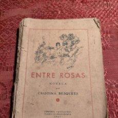 Libros antiguos: ENTRE ROSAS NOVELA POR CRISTINA BUSQUETS 1933 BARCELONA. Lote 264260524