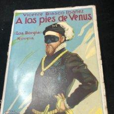 Libros antiguos: A LOS PIES DE VENUS. LOS BORGIA. VICENTE BLASCO IBAÑEZ. PROMETEO VALENCIA 1926. Lote 265500754