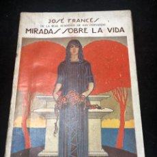 Libros antiguos: MIRADAS SOBRE LA VIDA, JOSE FRANCES, BIBLIOTECA HISPANIA 1925. Lote 266163923