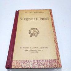 Libros antiguos: ANTONIO PALOMERO. SU MAJESTAD EL HOMBRE. FIRMADO Y DEDICADO POR EL AUTOR. VALENCIA. CIRCA 1900.. Lote 266310133