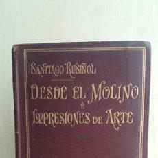 Libros antiguos: DESDE EL MOLINO E IMPRESIONES DE ARTE. SANTIAGO RUSIÑOL. HERMANOS GARNIER, COLECCIÓN ARTÍCULOS LITER. Lote 266384008