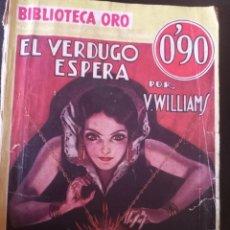"Libros antiguos: NOVELA ""EL VERDUGO ESPERA"" DE LA FAMOSA BIBLIOTECA ORO 1934.. Lote 267270059"
