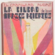 Libros antiguos: LA CIUDAD DE LOS BRAZOS ABIERTOS - EL CABALLERO AUDAZ - EDITORIAL RENACIMIENTO AÑO 1926. Lote 267351994