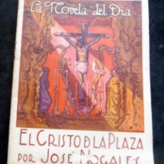 Livres anciens: LA NOVELA DEL DÍA - EL CRISTO DE LA PLAZA - JOSÉ NOGALES - AÑO II - Nº 60 - 1924 IL.J. SANCHEZ. Lote 267477014