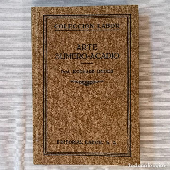 ECKHARD UNGER. ARTE SÚMER-ACADIO. ED. LABOR. 1931. N. 283 (Libros Antiguos, Raros y Curiosos - Bellas artes, ocio y coleccionismo - Otros)