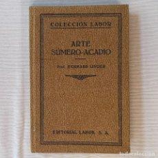 Livres anciens: ECKHARD UNGER. ARTE SÚMER-ACADIO. ED. LABOR. 1931. N. 283. Lote 268431529
