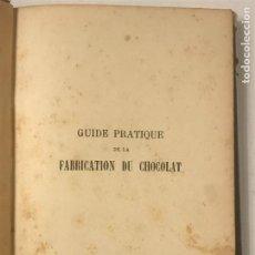 Libros antiguos: GUIDE PRATIQUE DE LA FABRICATION DU CHOCOLAT / PAR L. DE BELFORT DE LA ROQUE,. Lote 268761264