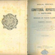 Libros antiguos: NUMULITE L0565 MANUAL PRÁCTICO DE CONFITERÍA REPOSTERÍA Y PASTELERÍA BEBIDAS ROBERTO VISCONTI 1927. Lote 268889299