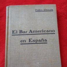 Libros antiguos: CHICOTE, PEDRO (1899-1977) - EL BAR AMERICANO EN ESPAÑA - 1ª Y ÚNICA EDICION DE 1927. Lote 268960789