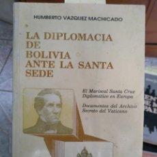 Libros antiguos: LA DIPLOMACIA DE BOLIVIA ANTE LA SANTA SEDE / HUMBERTO VÁSQUEZ MACHICADO ( 1904-1957 ). Lote 230924530
