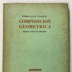Libros antiguos: COMPOSICIÓN GEOMÉTRICA. ENSAYO SOBRE SU CONCEPTO. - VIGNALE, PEDRO-JUAN.. Lote 123258539