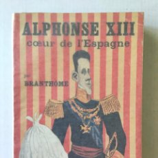 Libros antiguos: ALPHONSE XIII. COEUR DE L'ESPAGNE. - BRANTHÔME.. Lote 269357848