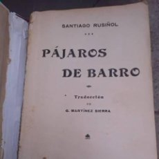Libros antiguos: PÁJAROS DE BARRO. SANTIAGO RUSIÑOL. TRADUCCIÓN MARTÍNEZ SIERRA. EDITORIAL GARNIER HERMANOS. 1905. PR. Lote 269498538