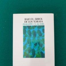 Libros antiguos: BAJO EL ARBOL DE LOS TORAYA PHILIPPE CLAUDEL. Lote 269698908