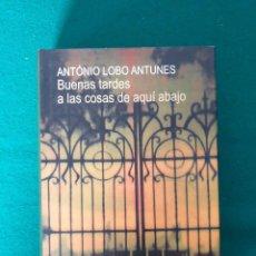 Libros antiguos: ANTONIO LOBO ANTUNES BUENAS TARDES A LAS COSAS DE AQUI ABAJO. Lote 269700903