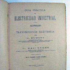 Libros antiguos: GUIA PRACTICA DE ELECTRICIDAD INDUSTRIAL. ALUMBRADO. DUMONT. RAMON CASES. MADRID. 1897. Lote 269786178