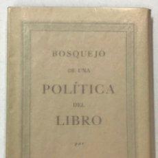 Libros antiguos: BOSQUEJO DE UNA POLÍTICA DEL LIBRO. - GILI ROIG, GUSTAVO.. Lote 123194464