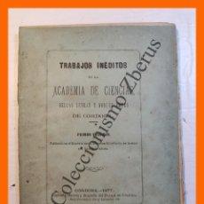 Libros antiguos: TRABAJOS INEDITOS DE LA ACADEMIA DE CIENCIAS, BELLAS LETRAS Y NOBLES ARTES DE CORDOBA (1ER. VOLUMEN). Lote 269954573
