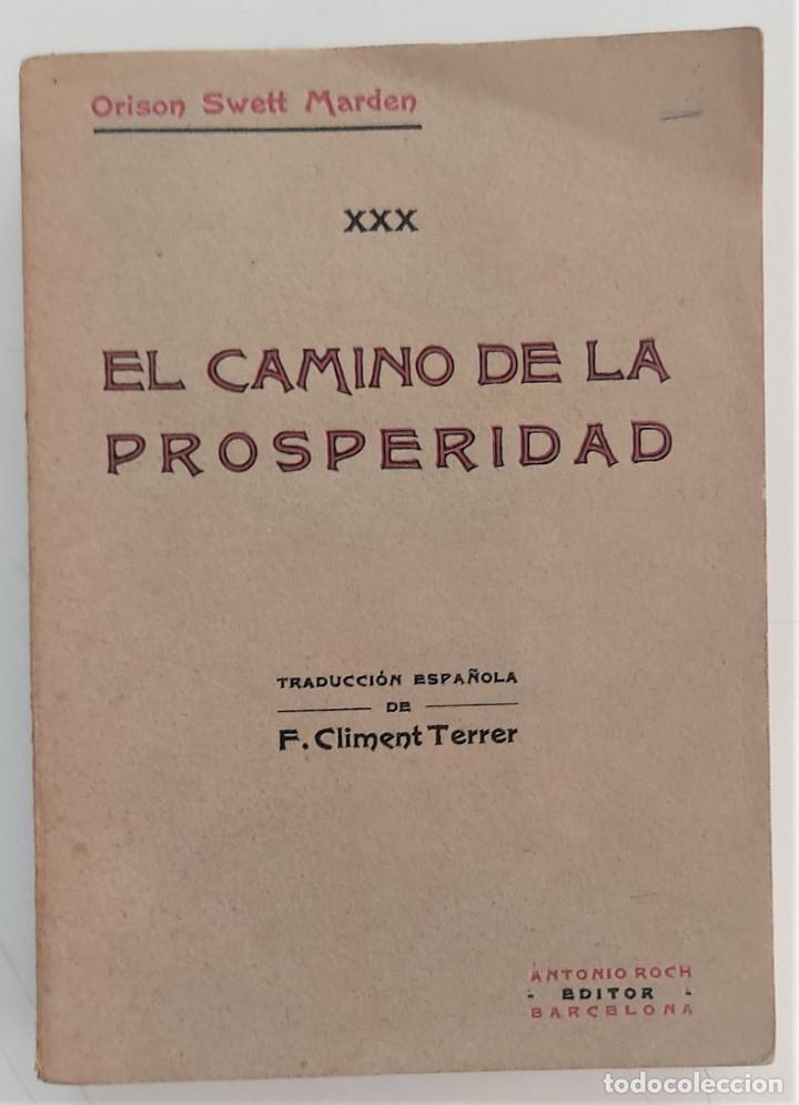 EL CAMINO DE LA PROSPERIDAD - ORISON SWETT MARDEN - ANTONIO ROCH EDITOR - BARCELONA (Libros Antiguos, Raros y Curiosos - Pensamiento - Otros)