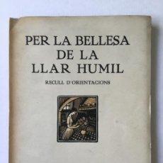 Libros antiguos: PER LA BELLESA DE LA LLAR HUMIL. RECULL D'ORIENTACIONS.. Lote 270566293
