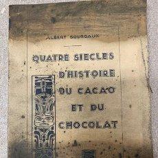 Libros antiguos: QUATRE SIÈCLES D'HISTOIRE DU CACAO ET DU CHOCOLAT - ALBERT BOURGAUX - 1935. Lote 270676533