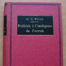 Libros antiguos: LIBRO POLLOCK I L'INDIGENA DE PORROH DE H.G.WELLS + 3 EN CATALÀ 1934-1936. Lote 270944123