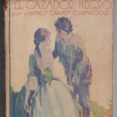 Libros antiguos: LIBRO ... EL CAZADOR NEGRO - J O CURWOOD - EDITORIAL JUVENTUD 1930. Lote 271402713