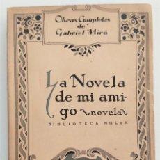 Libros antiguos: LA NOVELA DE MI AMIGO - OBRAS COMPLETAS DE GABRIEL MIRÓ VOLUMEN II - BIBLIOTECA NUEVA - MADRID 1926. Lote 272231853