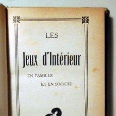 Libros antiguos: LES JEUX D'INTÉRIEUR EN FAMILLE ET SOCIÉTÉ - PARIS 1927 - ILUSTRADO. Lote 272706038