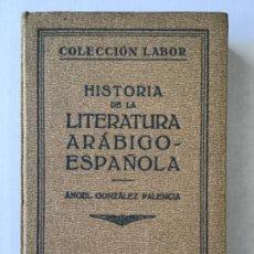 Libros antiguos: HISTORIA DE LA LITERATURA ARÁBIGO-ESPAÑOLA. - GONZALEZ PALENCIA, A.. Lote 123196631