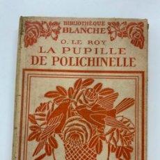 Libros antiguos: PRECIOSO LIBRO ANTIGUO LA PUPILLE DE POLICHINELLE. POR O. LE ROY. EN FRANCÉS.. Lote 274174638
