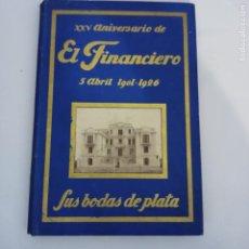 Libros antiguos: EL FINANCIERO XXV ANIVERSARIO BODAS DE PLATA. 1901 -1926 REVISTA FINANCIERA Y MERCANTIL PUBLICIDAD. Lote 274414388