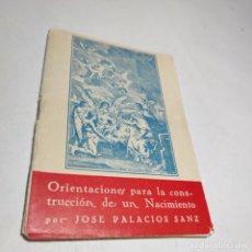 Libros antiguos: ORIENTACIONES PARA LA CONSTRUCCIÓN DE UN NACIMIENTO. JOSÉ PALACIOS SANZ. MADRID. 1961.. Lote 274687908