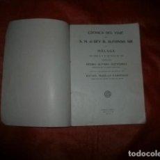 Libros antiguos: CRÓNICA DE UN VIAJE REAL: DE S.M. EL REY D. ALFONSO XIII A MÁLAGA EN 1921 - VISITA REGIA. Lote 274889193